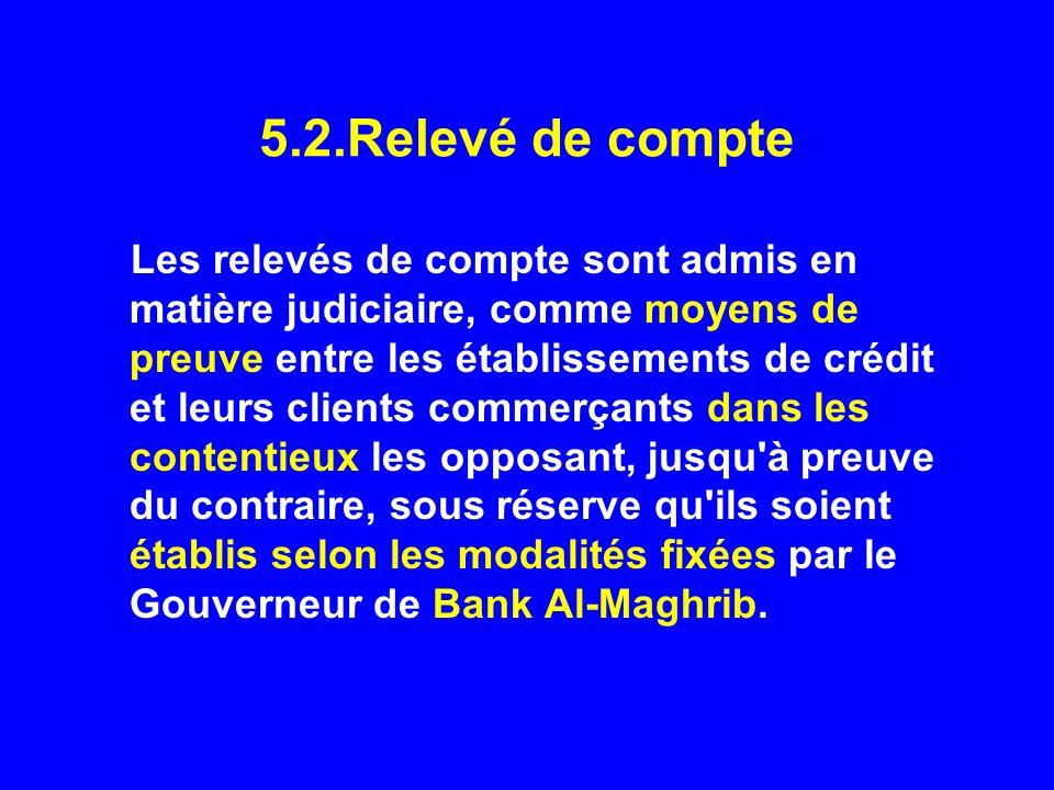 5.2.Relevé de compte Les relevés de compte sont admis en matière judiciaire, comme moyens de preuve entre les établissements de crédit et leurs client