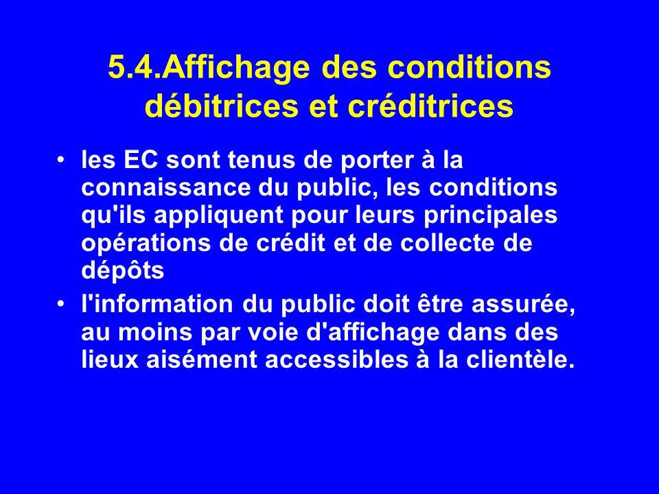 5.4.Affichage des conditions débitrices et créditrices les EC sont tenus de porter à la connaissance du public, les conditions qu'ils appliquent pour