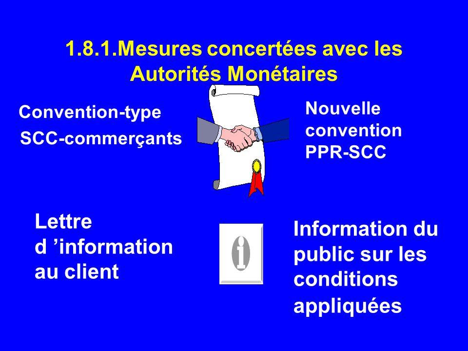 1.8.1.Mesures concertées avec les Autorités Monétaires Convention-type SCC-commerçants Nouvelle convention PPR-SCC Lettre d information au client Info
