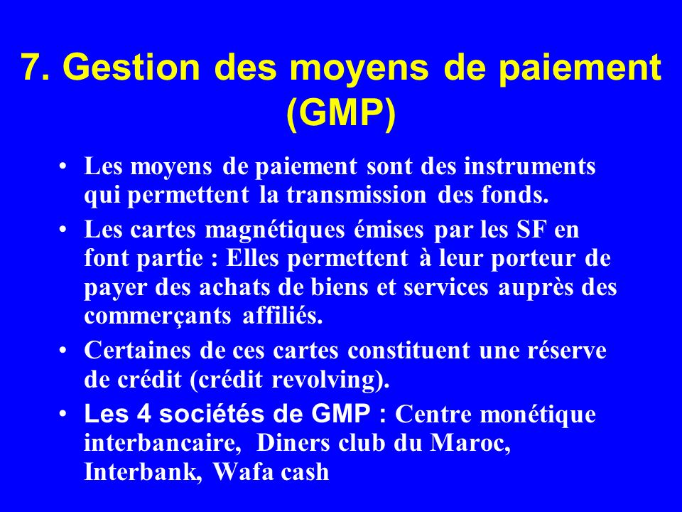 7. Gestion des moyens de paiement (GMP) Les moyens de paiement sont des instruments qui permettent la transmission des fonds. Les cartes magnétiques é