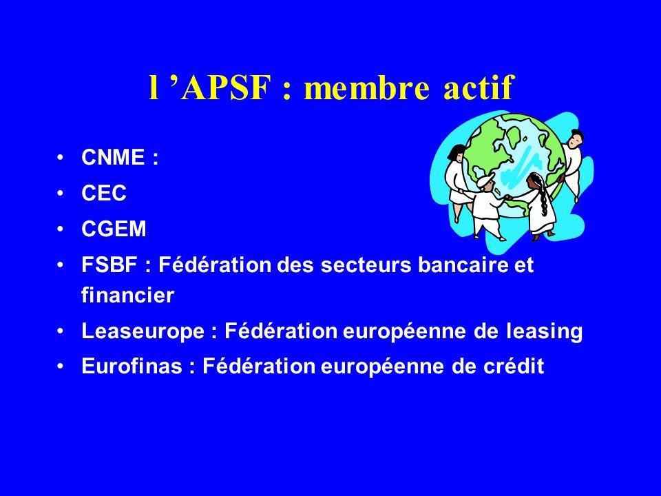 l APSF : membre actif CNME : CEC CGEM FSBF : Fédération des secteurs bancaire et financier Leaseurope : Fédération européenne de leasing Eurofinas : F
