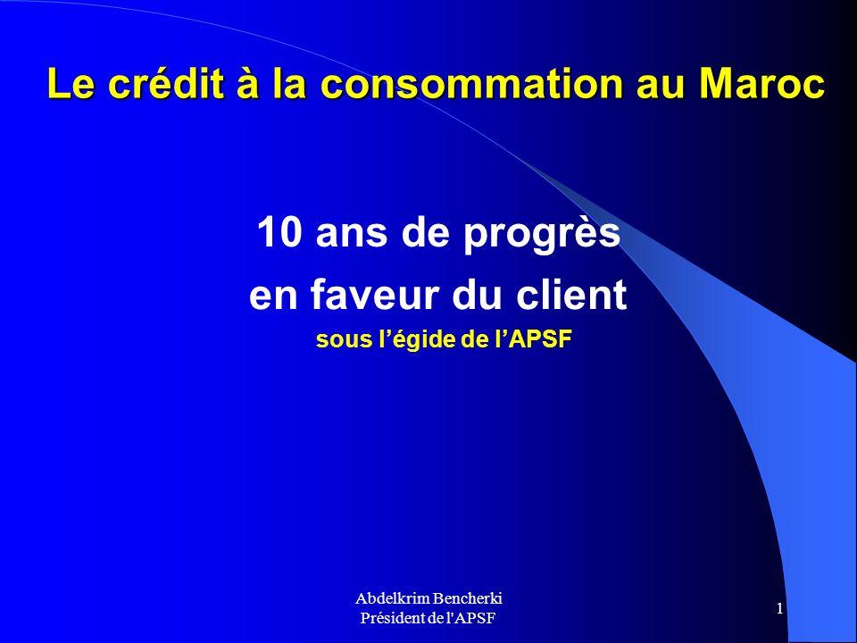 Abdelkrim Bencherki Président de l'APSF 1 Le crédit à la consommation au Maroc en faveur du client sous légide de lAPSF 10 ans de progrès