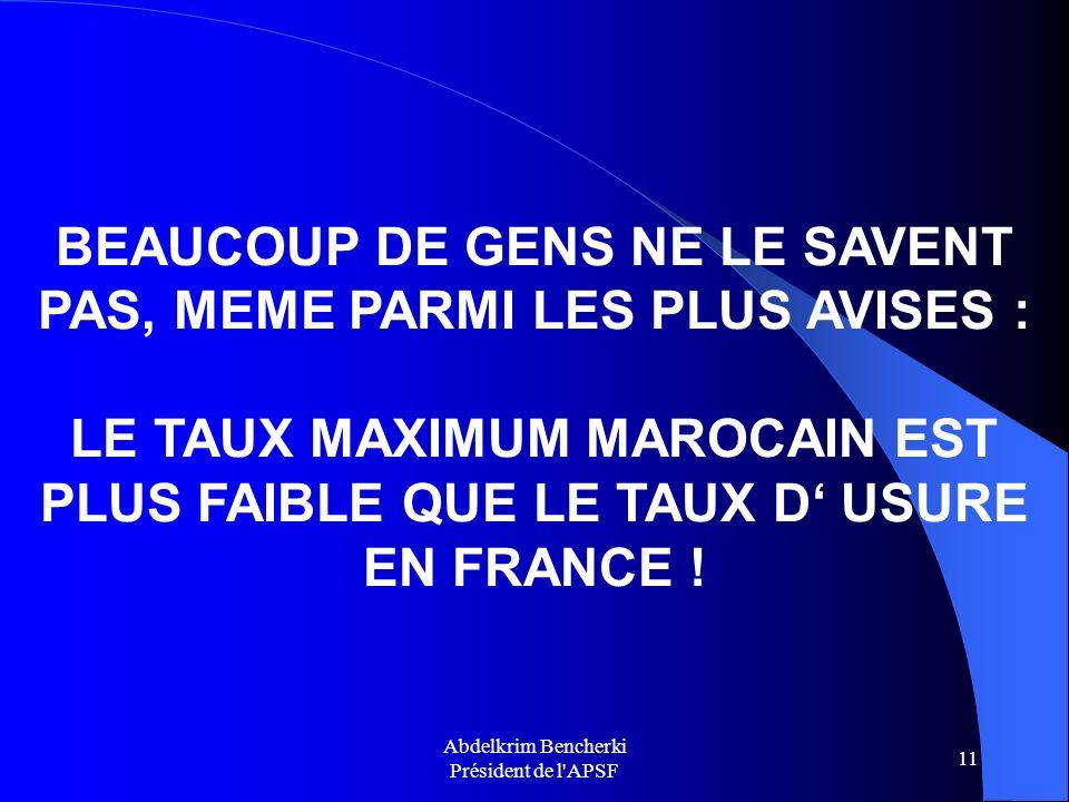 Abdelkrim Bencherki Président de l'APSF 11 BEAUCOUP DE GENS NE LE SAVENT PAS, MEME PARMI LES PLUS AVISES : LE TAUX MAXIMUM MAROCAIN EST PLUS FAIBLE QU