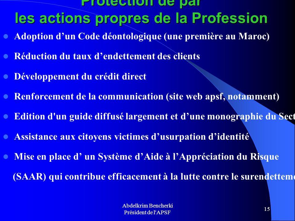 Abdelkrim Bencherki Président de l'APSF 15 Protection de par les actions propres de la Profession Adoption dun Code déontologique (une première au Mar