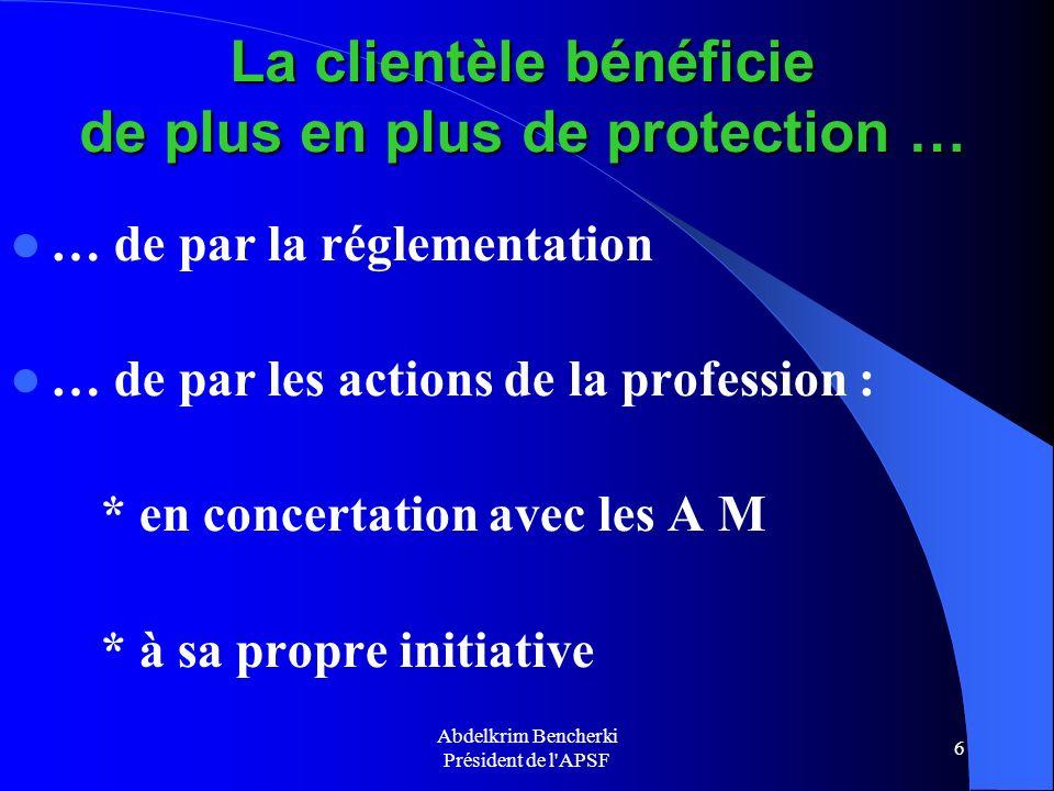 Abdelkrim Bencherki Président de l'APSF 6 … de par la réglementation … de par les actions de la profession : * en concertation avec les A M * à sa pro