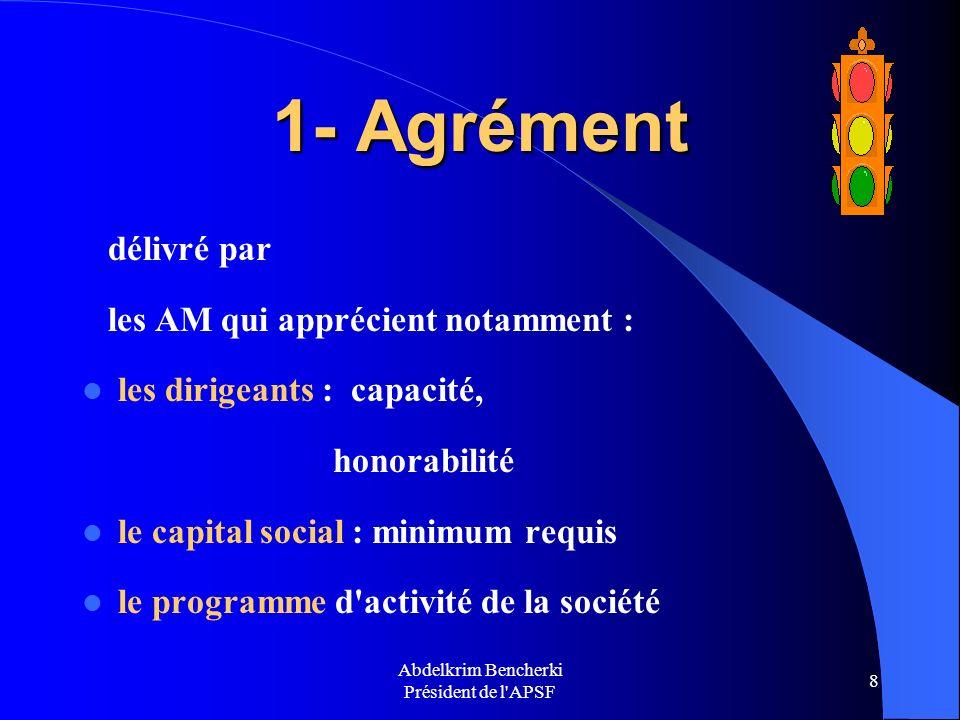 Abdelkrim Bencherki Président de l'APSF 8 1- Agrément délivré par les AM qui apprécient notamment : les dirigeants : capacité, honorabilité le capital