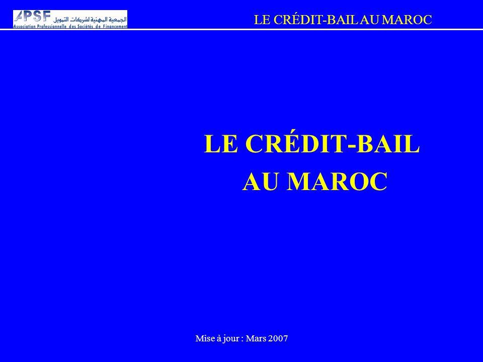 LE CRÉDIT-BAIL AU MAROC Mise à jour : Mars 2007 LE CRÉDIT-BAIL AU MAROC
