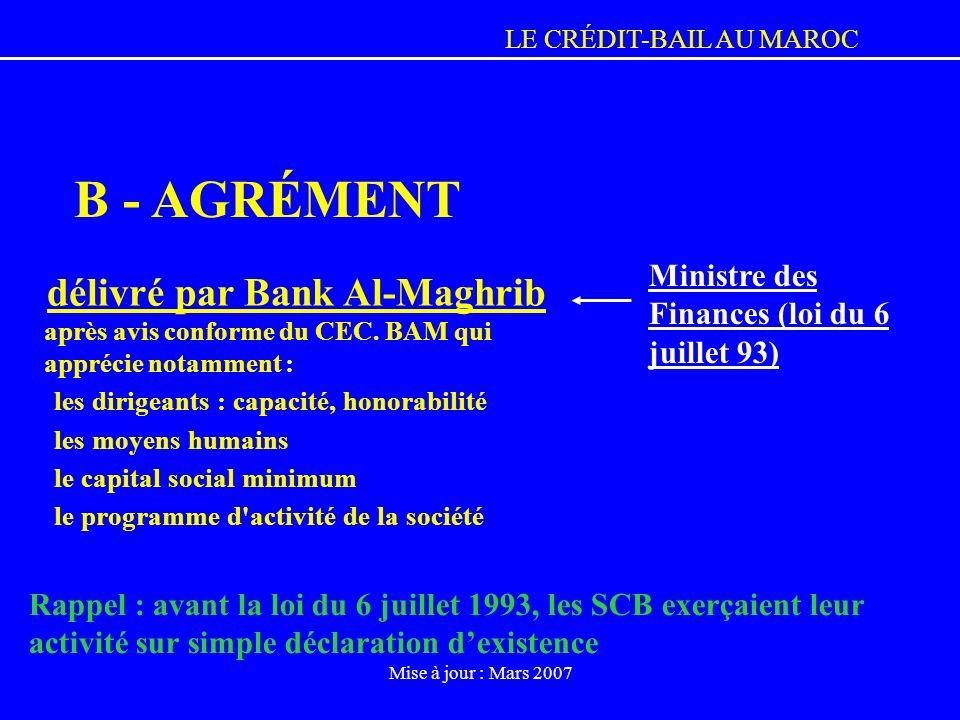 LE CRÉDIT-BAIL AU MAROC Mise à jour : Mars 2007 délivré par Bank Al-Maghrib après avis conforme du CEC. BAM qui apprécie notamment : les dirigeants :