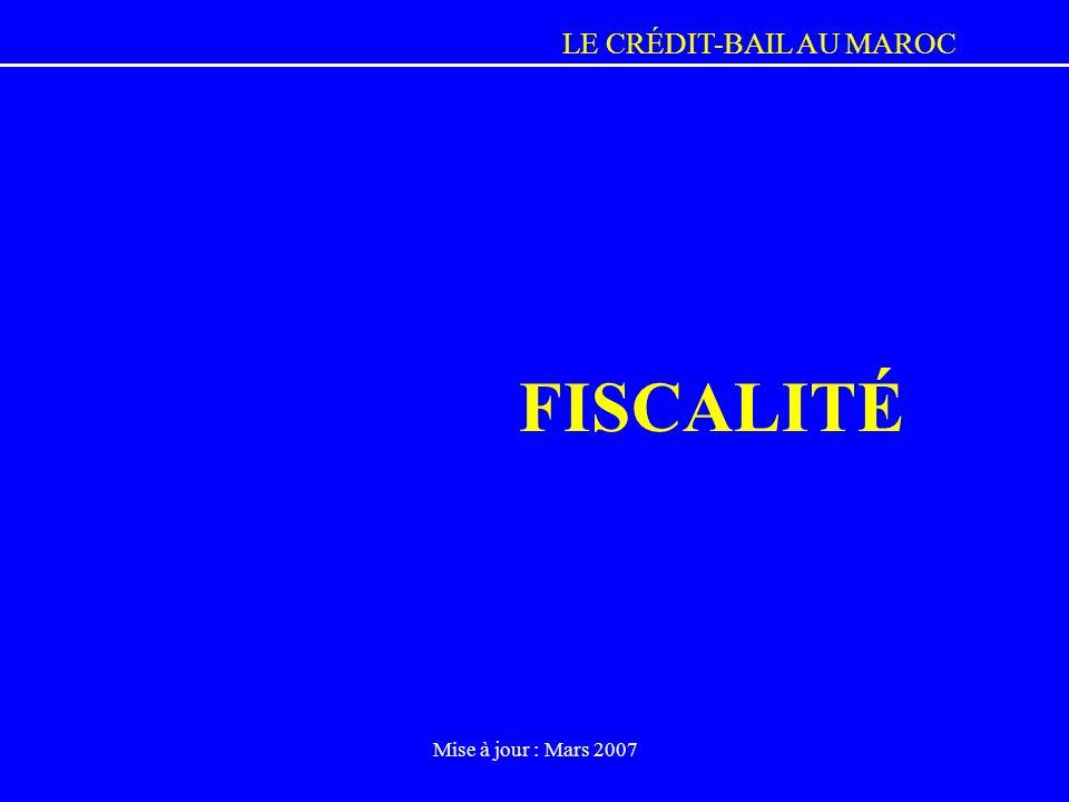 LE CRÉDIT-BAIL AU MAROC Mise à jour : Mars 2007 FISCALITÉ