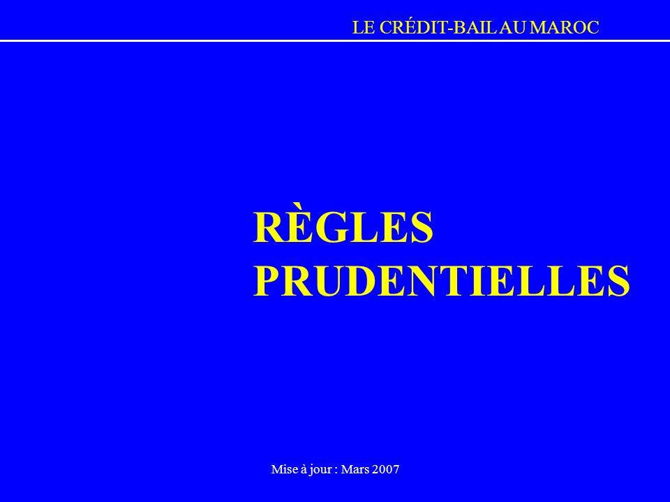 LE CRÉDIT-BAIL AU MAROC Mise à jour : Mars 2007 RÈGLES PRUDENTIELLES