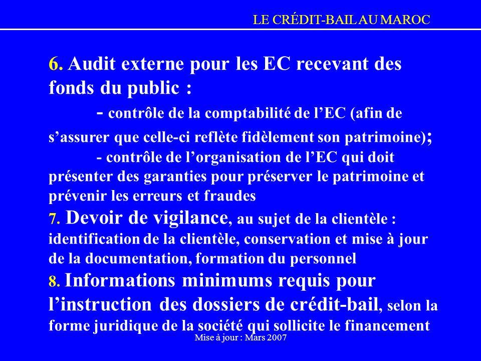 LE CRÉDIT-BAIL AU MAROC Mise à jour : Mars 2007 6. Audit externe pour les EC recevant des fonds du public : - contrôle de la comptabilité de lEC (afin