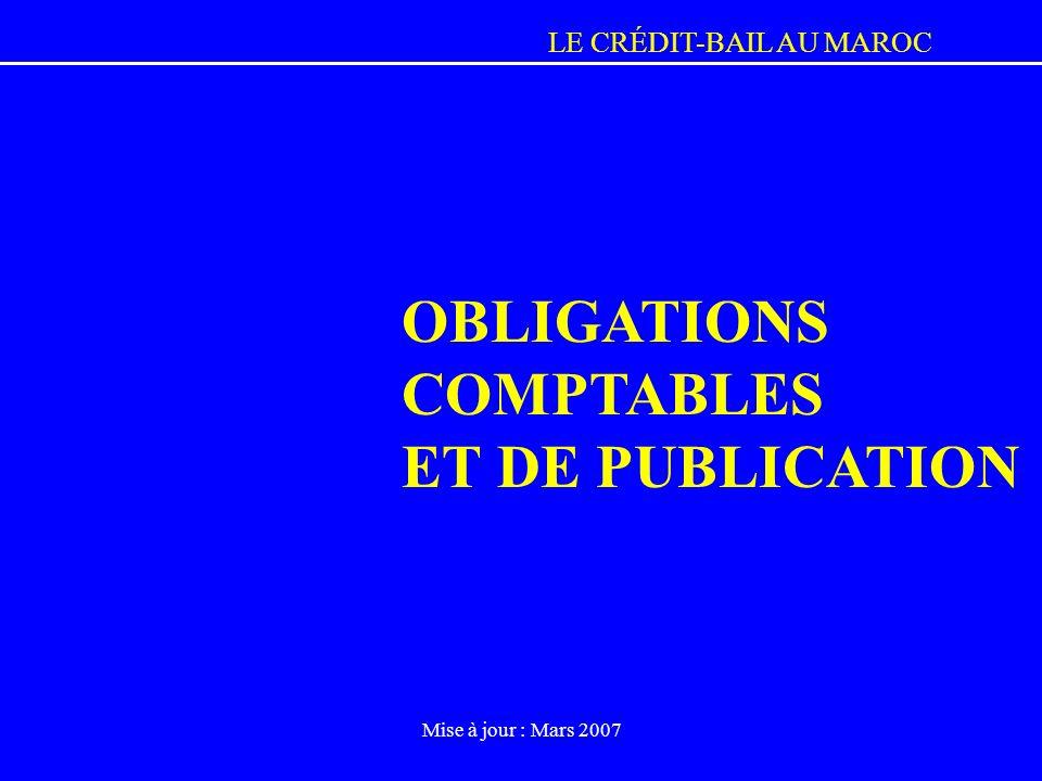 LE CRÉDIT-BAIL AU MAROC Mise à jour : Mars 2007 OBLIGATIONS COMPTABLES ET DE PUBLICATION
