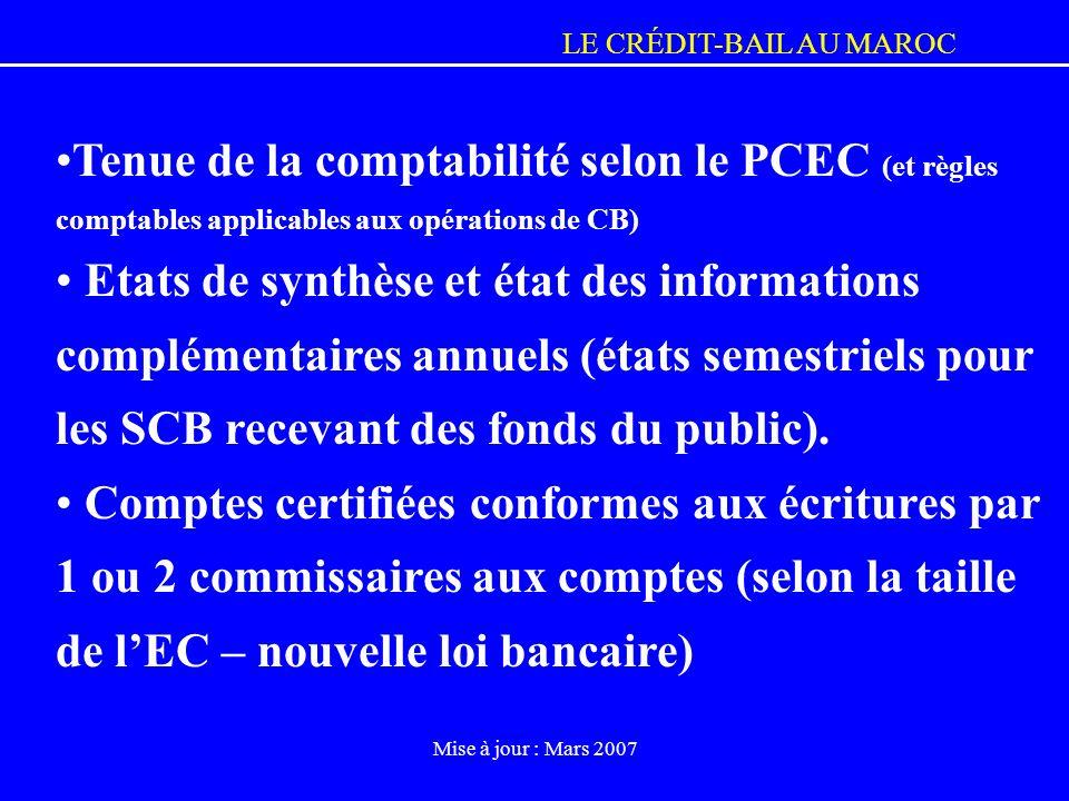 LE CRÉDIT-BAIL AU MAROC Mise à jour : Mars 2007 Tenue de la comptabilité selon le PCEC (et règles comptables applicables aux opérations de CB) Etats d