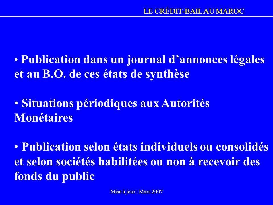 LE CRÉDIT-BAIL AU MAROC Mise à jour : Mars 2007 Publication dans un journal dannonces légales et au B.O. de ces états de synthèse Situations périodiqu