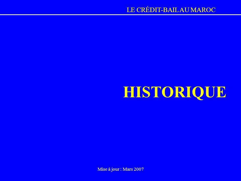 LE CRÉDIT-BAIL AU MAROC Mise à jour : Mars 2007 HISTORIQUE