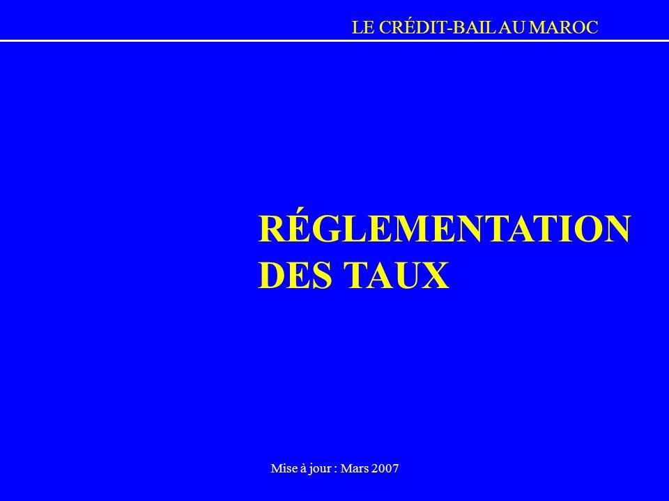LE CRÉDIT-BAIL AU MAROC Mise à jour : Mars 2007 RÉGLEMENTATION DES TAUX