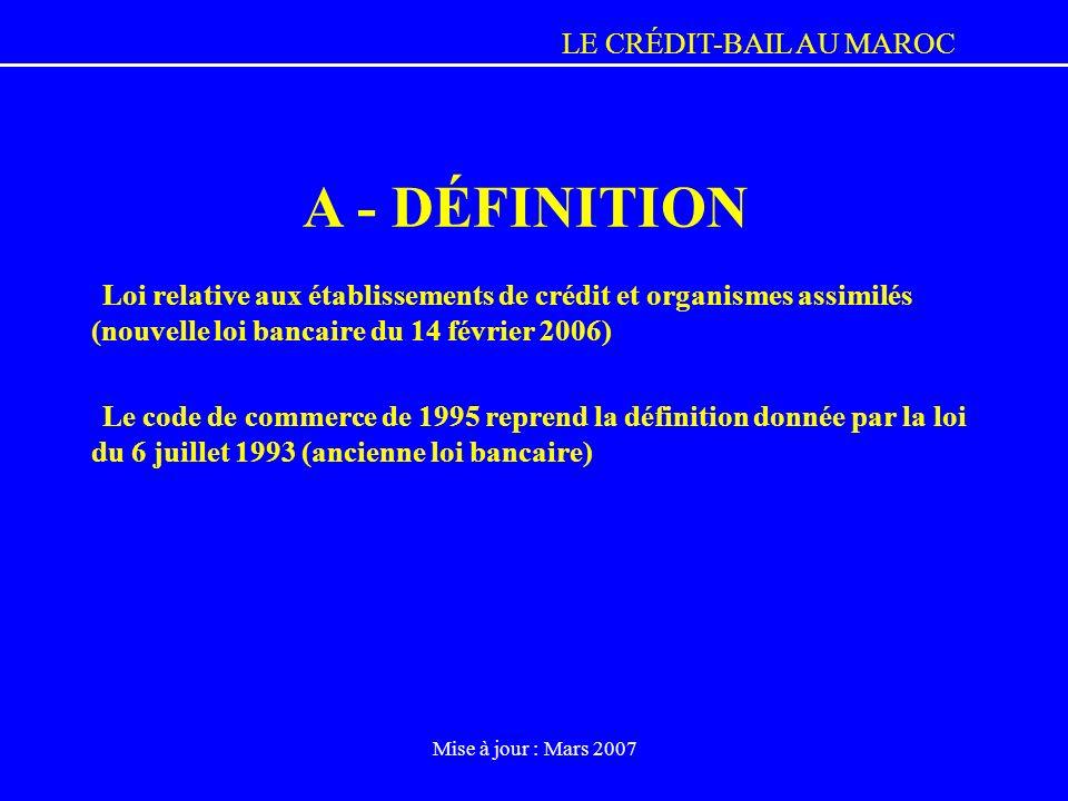 LE CRÉDIT-BAIL AU MAROC Mise à jour : Mars 2007 Loi relative aux établissements de crédit et organismes assimilés (nouvelle loi bancaire du 14 février