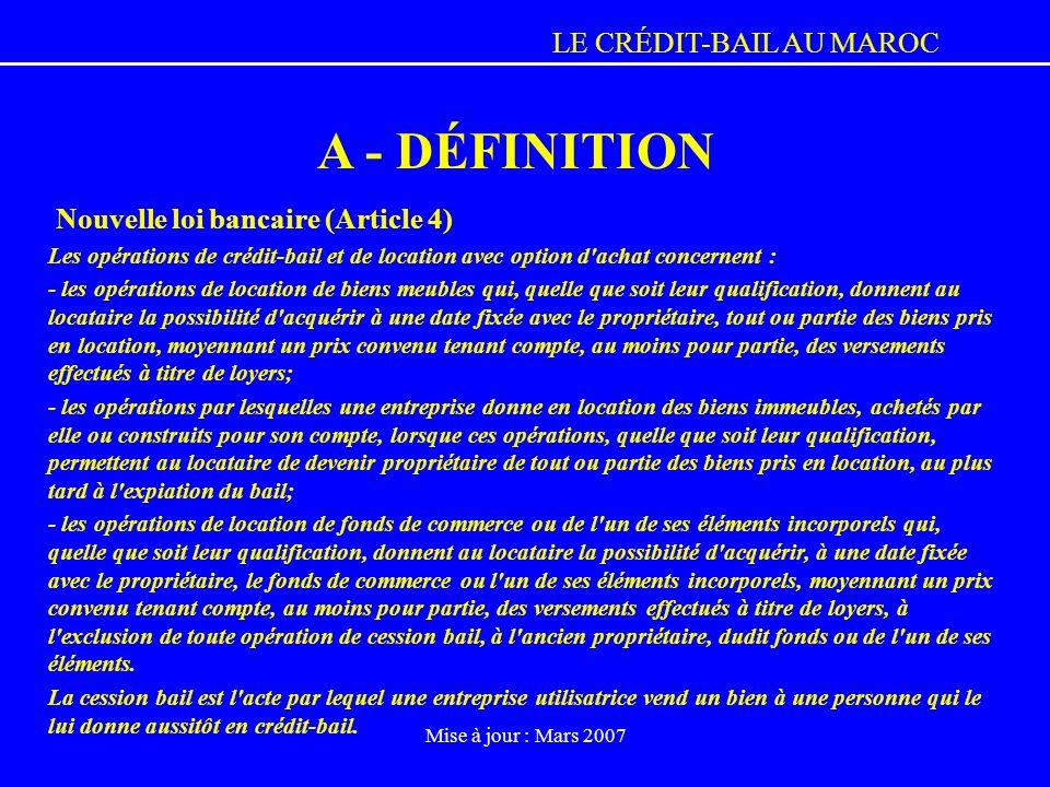 LE CRÉDIT-BAIL AU MAROC Mise à jour : Mars 2007 Nouvelle loi bancaire (Article 4) Les opérations de crédit-bail et de location avec option d'achat con