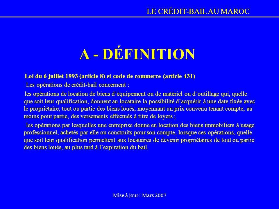 LE CRÉDIT-BAIL AU MAROC Mise à jour : Mars 2007 Loi du 6 juillet 1993 (article 8) et code de commerce (article 431) Les opérations de crédit-bail conc