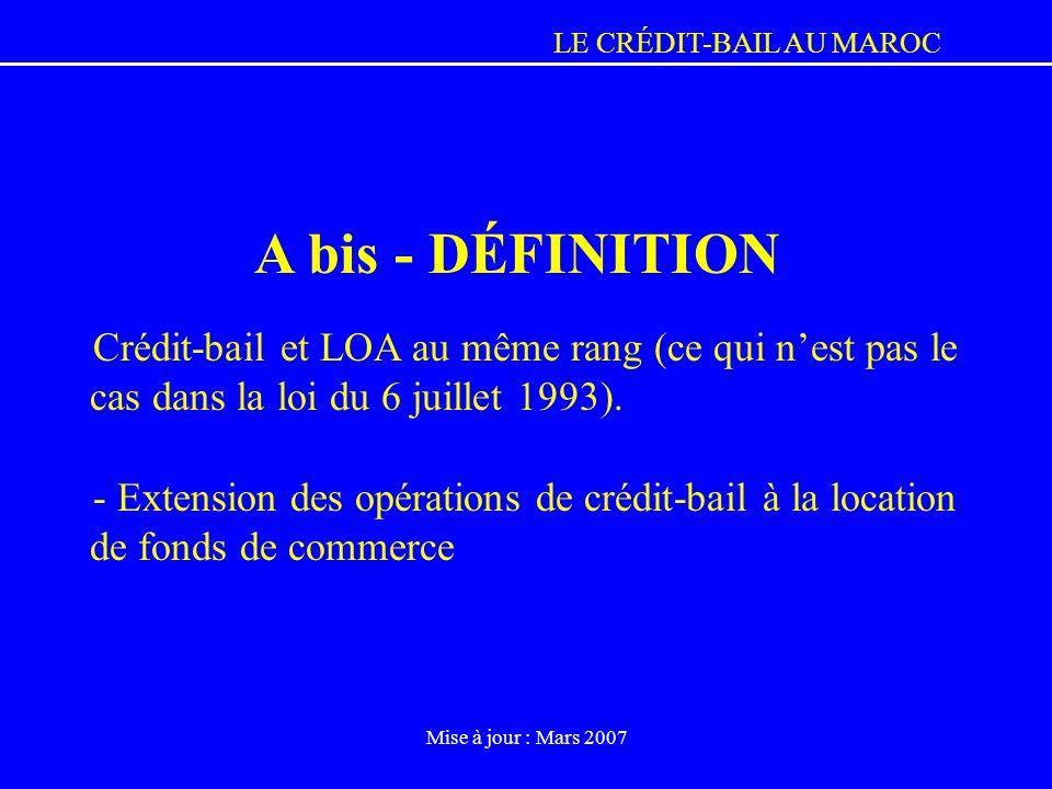 LE CRÉDIT-BAIL AU MAROC Mise à jour : Mars 2007 Crédit-bail et LOA au même rang (ce qui nest pas le cas dans la loi du 6 juillet 1993). - Extension de