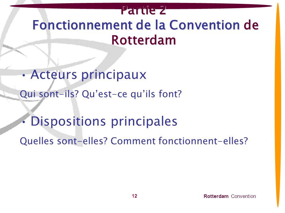 Rotterdam Convention 13 Acteurs principaux 1.Autorités nationales désignées (ANDs) 2.Conférence des Parties (COP) 3.Comité détude des produits chimiques (CRC) 4.Secrétariat
