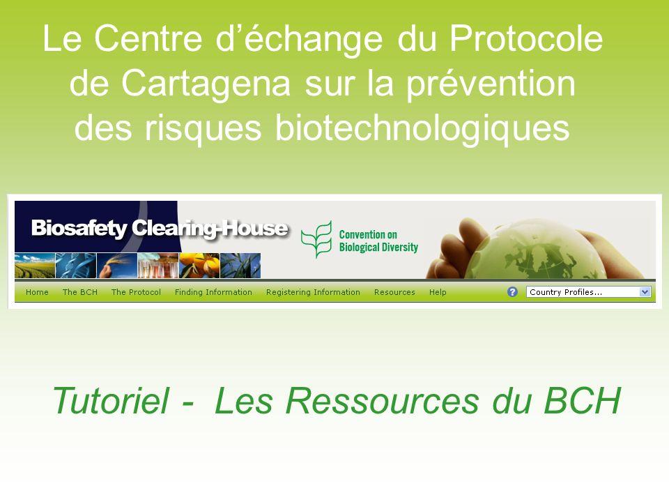 Le Centre déchange du Protocole de Cartagena sur la prévention des risques biotechnologiques Tutoriel - Les Ressources du BCH