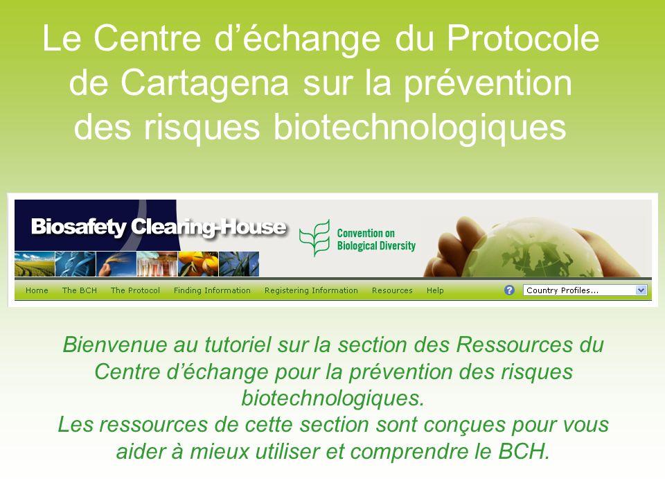 Le Centre déchange du Protocole de Cartagena sur la prévention des risques biotechnologiques Bienvenue au tutoriel sur la section des Ressources du Ce