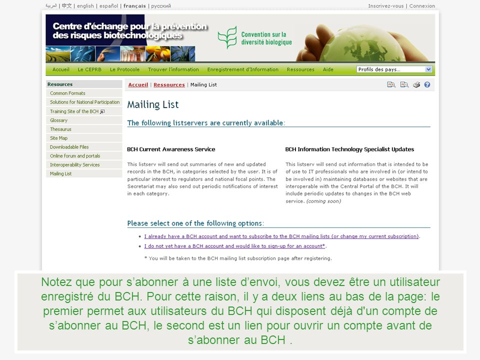 Notez que pour sabonner à une liste denvoi, vous devez être un utilisateur enregistré du BCH. Pour cette raison, il y a deux liens au bas de la page: