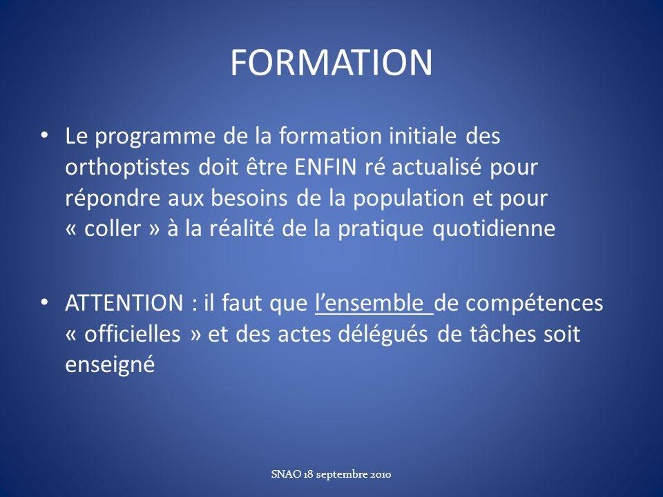 FORMATION Le programme de la formation initiale des orthoptistes doit être ENFIN ré actualisé pour répondre aux besoins de la population et pour « col