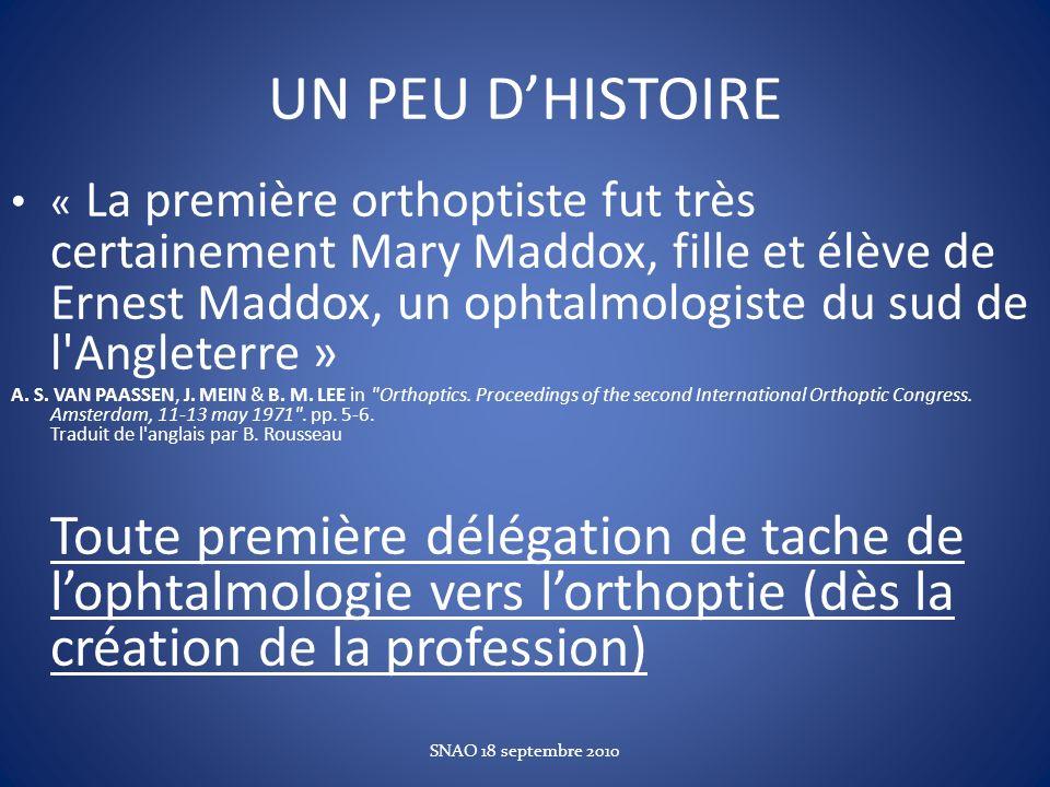 UN PEU DHISTOIRE « La première orthoptiste fut très certainement Mary Maddox, fille et élève de Ernest Maddox, un ophtalmologiste du sud de l'Angleter