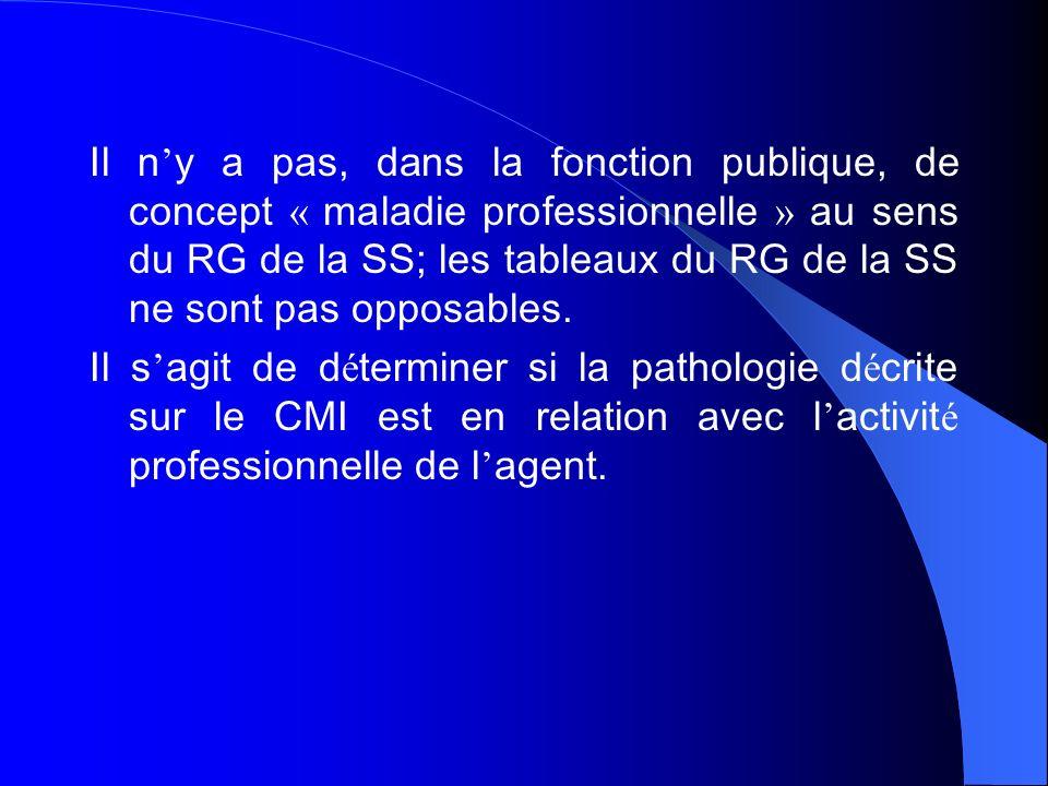 Il n y a pas, dans la fonction publique, de concept « maladie professionnelle » au sens du RG de la SS; les tableaux du RG de la SS ne sont pas opposa