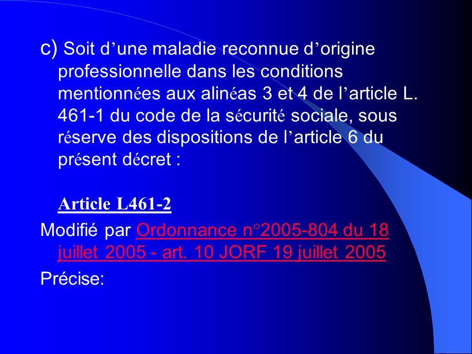 c) Soit d une maladie reconnue d origine professionnelle dans les conditions mentionn é es aux alin é as 3 et 4 de l article L. 461-1 du code de la s