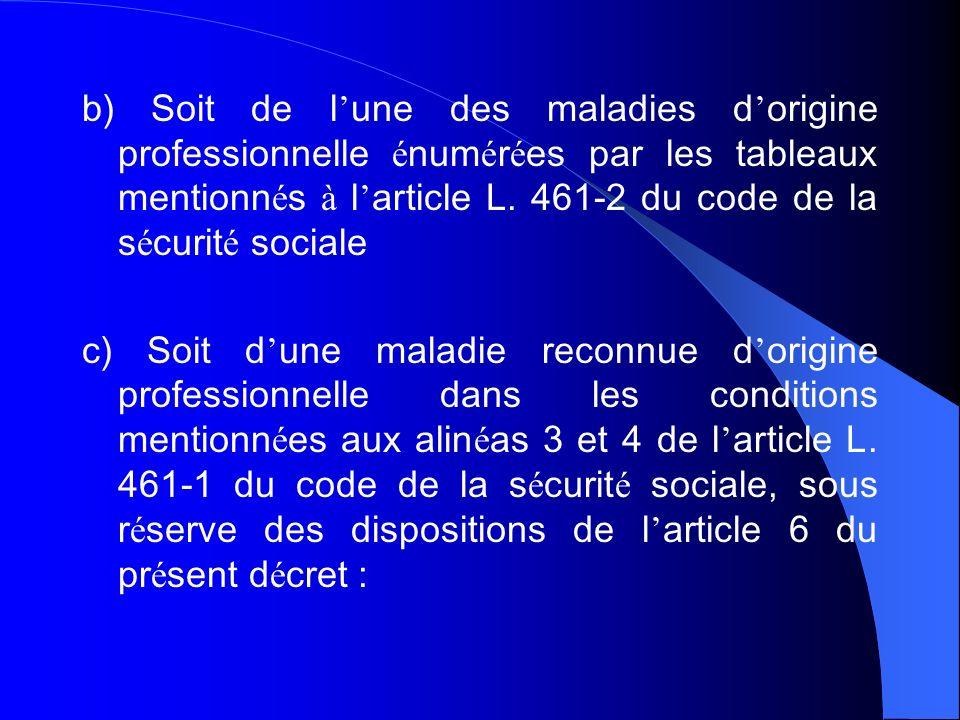 b) Soit de l une des maladies d origine professionnelle é num é r é es par les tableaux mentionn é s à l article L. 461-2 du code de la s é curit é so