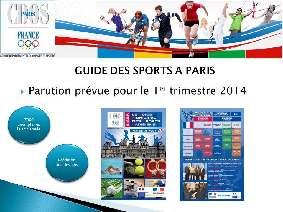 GUIDE DES SPORTS A PARIS Parution prévue pour le 1 er trimestre 2014 7000 exemplaires la 1 ère année Réédition tous les ans