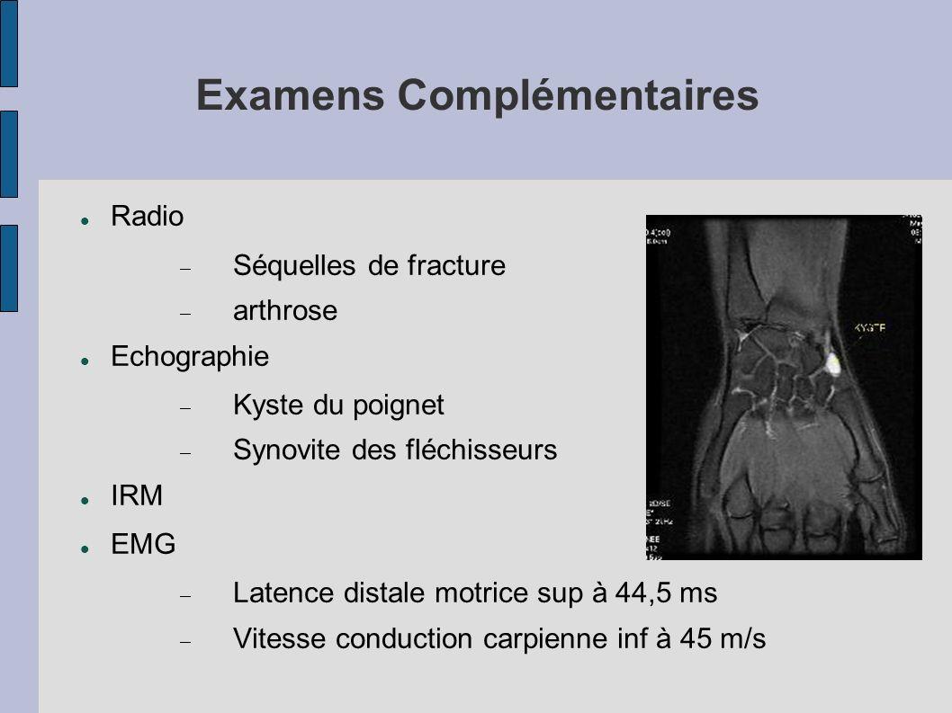 Examens Complémentaires Radio Séquelles de fracture arthrose Echographie Kyste du poignet Synovite des fléchisseurs IRM EMG Latence distale motrice su