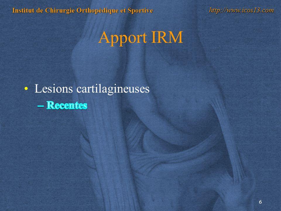 6 Institut de Chirurgie Orthopédique et Sportive http://www.icos13.com Apport IRM