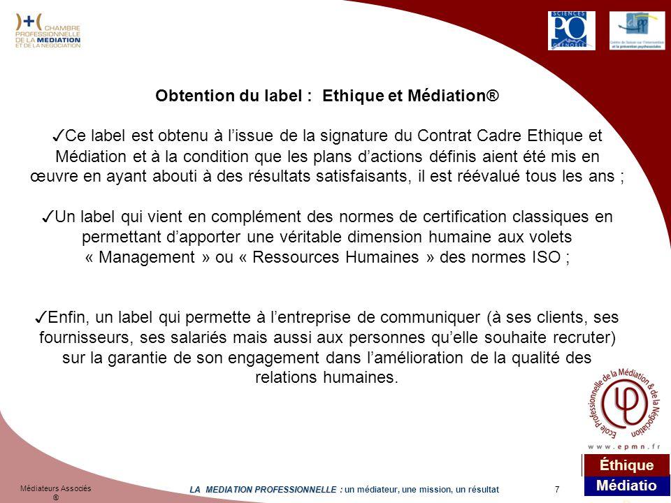 7 Médiateurs Associés ® LA MEDIATION PROFESSIONNELLE : LA MEDIATION PROFESSIONNELLE : un médiateur, une mission, un résultat Médiatio n Éthique Obtent