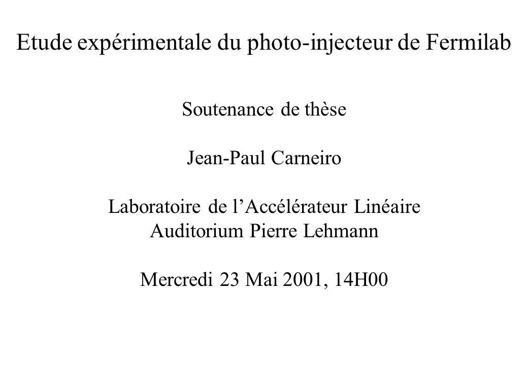 Etude expérimentale du photo-injecteur de Fermilab Soutenance de thèse Jean-Paul Carneiro Laboratoire de lAccélérateur Linéaire Auditorium Pierre Lehm