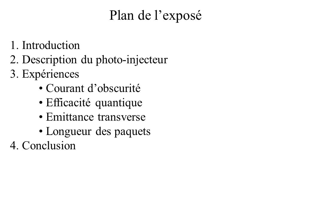 Plan de lexposé 1. Introduction 2. Description du photo-injecteur 3. Expériences Courant dobscurité Efficacité quantique Emittance transverse Longueur