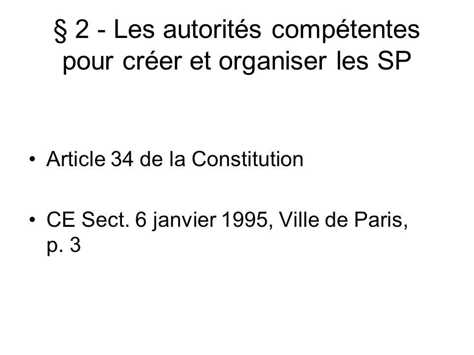 § 2 - Les autorités compétentes pour créer et organiser les SP Article 34 de la Constitution CE Sect. 6 janvier 1995, Ville de Paris, p. 3