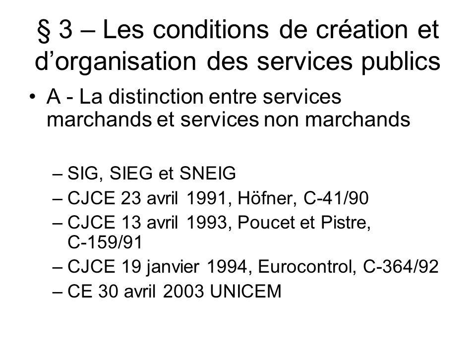 § 3 – Les conditions de création et dorganisation des services publics A - La distinction entre services marchands et services non marchands –SIG, SIE
