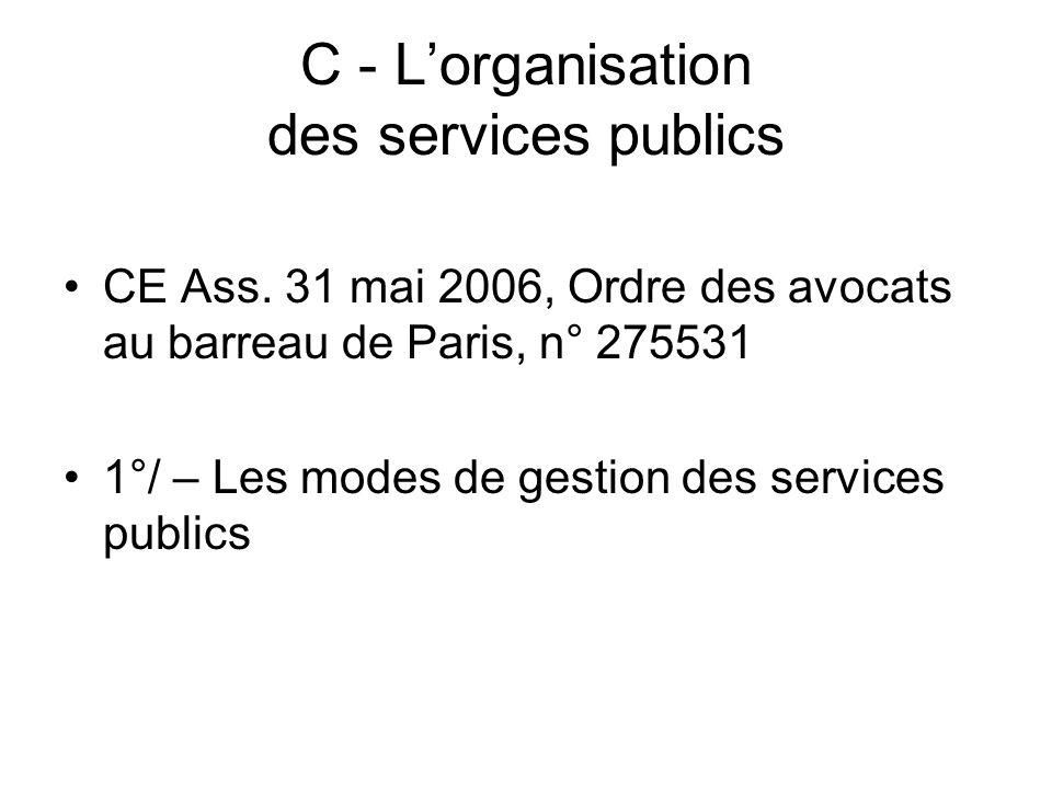 C - Lorganisation des services publics CE Ass. 31 mai 2006, Ordre des avocats au barreau de Paris, n° 275531 1°/ – Les modes de gestion des services p