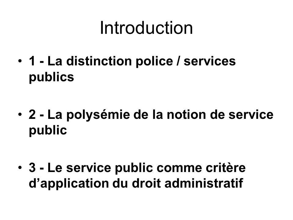 Introduction 1 - La distinction police / services publics 2 - La polysémie de la notion de service public 3 - Le service public comme critère dapplica