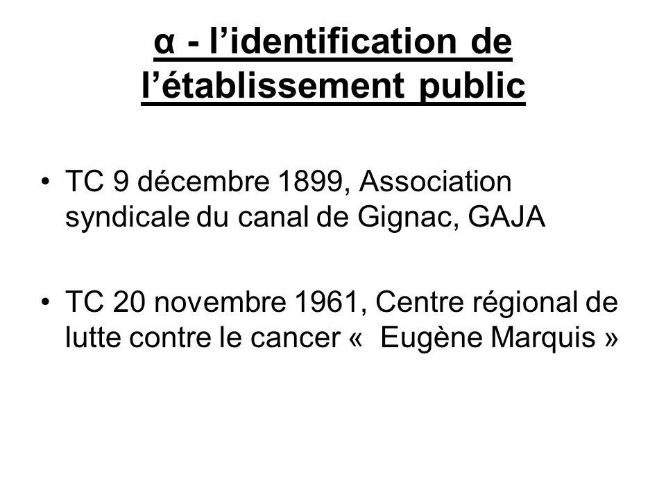 α - lidentification de létablissement public TC 9 décembre 1899, Association syndicale du canal de Gignac, GAJA TC 20 novembre 1961, Centre régional d