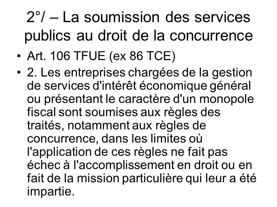 2°/ – La soumission des services publics au droit de la concurrence Art. 106 TFUE (ex 86 TCE) 2. Les entreprises chargées de la gestion de services d'