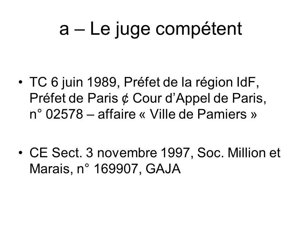 a – Le juge compétent TC 6 juin 1989, Préfet de la région IdF, Préfet de Paris ¢ Cour dAppel de Paris, n° 02578 – affaire « Ville de Pamiers » CE Sect