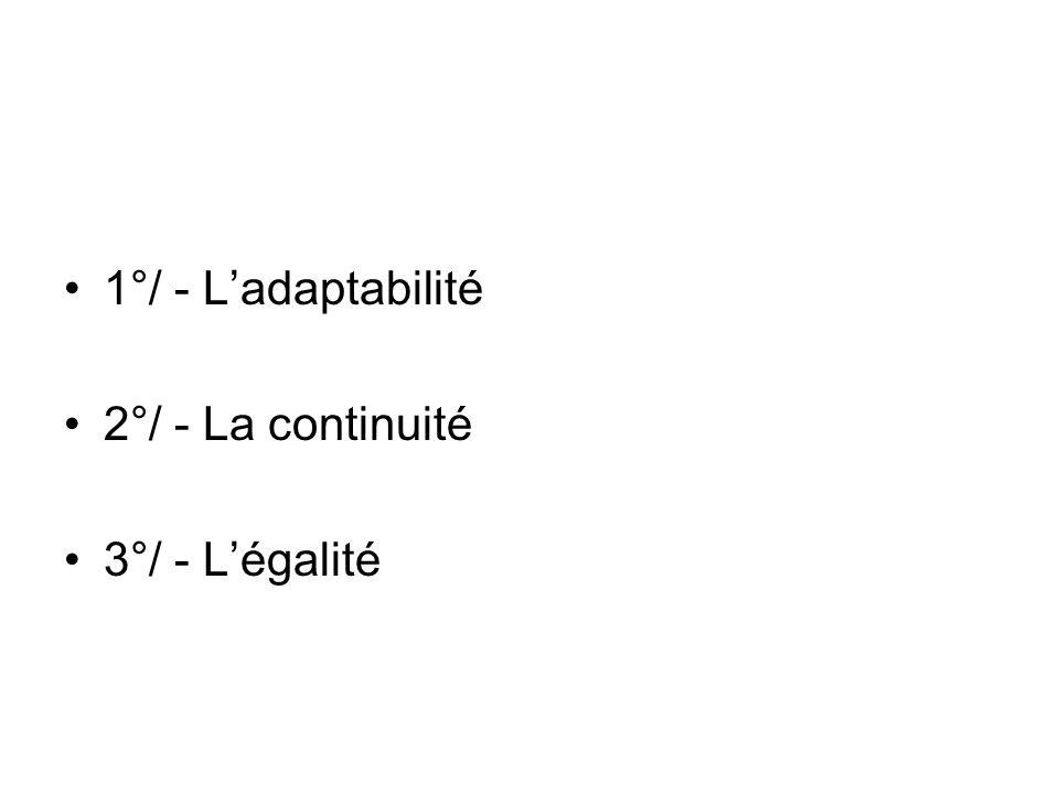 1°/ - Ladaptabilité 2°/ - La continuité 3°/ - Légalité
