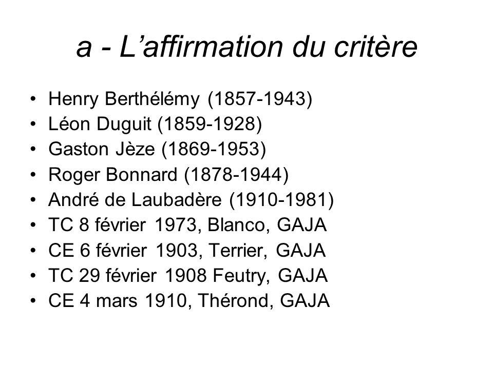 a - Laffirmation du critère Henry Berthélémy (1857-1943) Léon Duguit (1859-1928) Gaston Jèze (1869-1953) Roger Bonnard (1878-1944) André de Laubadère