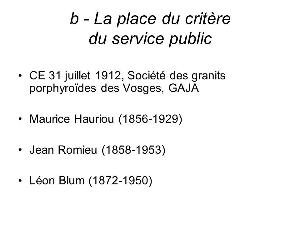 b - La place du critère du service public CE 31 juillet 1912, Société des granits porphyroïdes des Vosges, GAJA Maurice Hauriou (1856-1929) Jean Romie