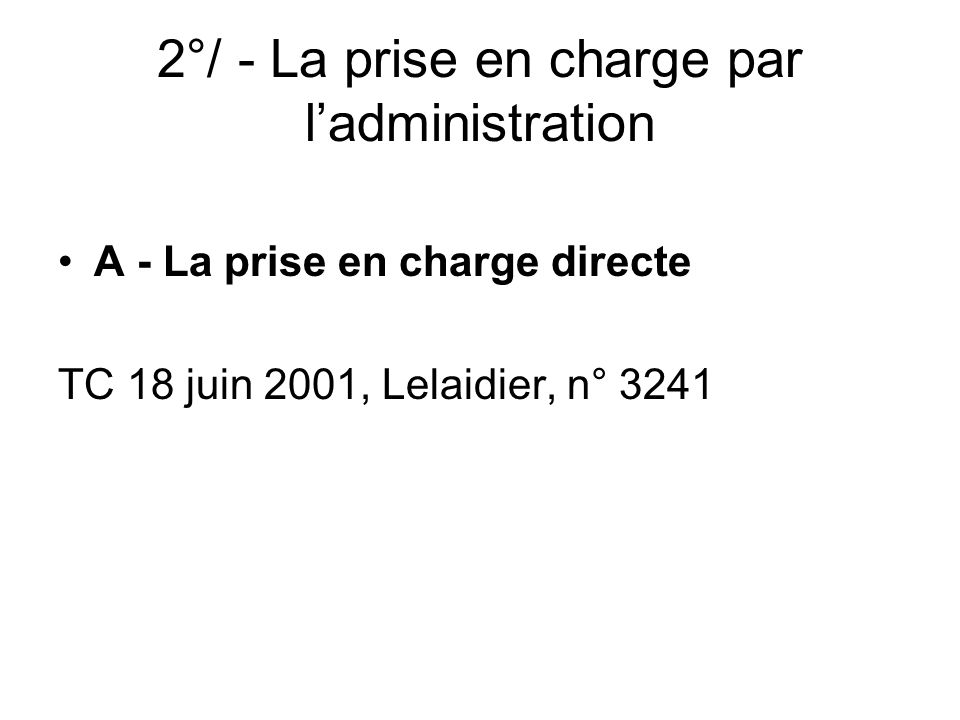 B - La prise en charge indirecte a - La délégation de service public b - Lhabilitation unilatérale –C.E., Ass.